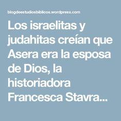 Los israelitas y judahitas creían que Asera era la esposa de Dios, la historiadora Francesca Stavrakopoulou explica porqué – Blog de Estudios Bíblicos