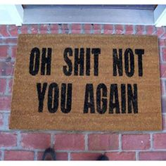 $28,99 Oh Shit Not You Again – Doormat | Cool People Shop Doormat that is guaranteed to make your visitors laugh. This mat also makes for a great gift for someone member that loves to goof around.  Closing a few doors now and again is perfectly fine (especially if it's your front door.) Tell repeat offenders to bugger off without stepping on toes with the Oh Shit! Not You Again Doormat, a clever greeting to delight loved ones and make trespassers think twice.