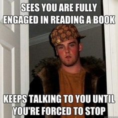 Or reading an article, or typing email or editing video or writing or .....    I'm busy why do you bother me with your inane chatter!    Scumbag Steve - Quickmeme