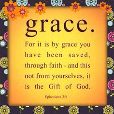 FOR IT BY GRACE U HAVE BEEN SAVED - EPHESIANS 2:8
