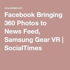Facebook Bringing 360 Photos to News Feed, Samsung Gear VR | SocialTimes