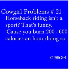 and thats just riding that dosent count for all the other work that goes with owning horses