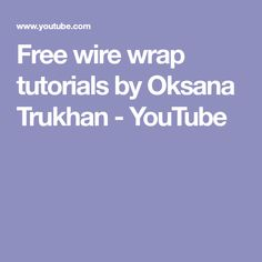 Free wire wrap tutorials by Oksana Trukhan - YouTube