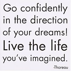 Life List, Motivation: Go confidently in the direction of your dreams! Live the life you've imagined. Dream Quotes, Quotes To Live By, Life Quotes, Life Sayings, Quotes Quotes, Relationship Quotes, Relationships, Funny Quotes, Dream Live