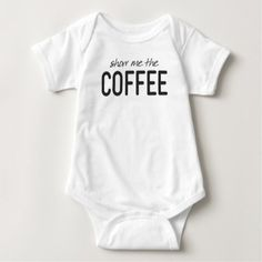 Show Me the Coffee Funny Print Baby Bodysuit - funny quotes fun personalize unique quote