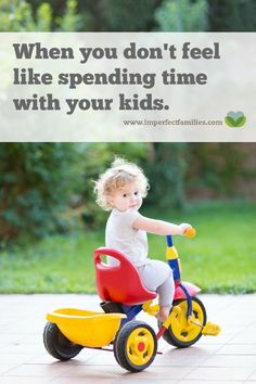 Let's face it, sometimes we really don't feel like spending time with our kids. Here are some tips for connecting with your kids even if you don't feel like it.