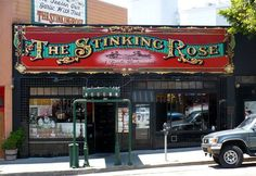 THE STINKING ROSE: Almost as soon as it opened, the owner of The Stinking Rose was beseeched by his friends to change its name, saying that the name would doom it to failure. Located in the North Beach neighborhood of San Francisco, the famed restaurant has been going on strong since 1991 serving dishes where garlic as a major component of every dish...even the ice cream.  Do come here with some gum or mouthwash, you will need it