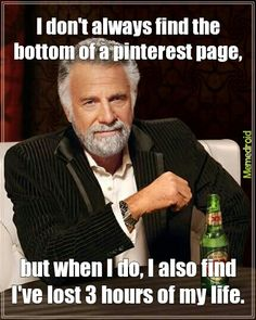 I dont always but when i do pinterest