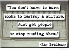You-dont-have-to-burn-books-to-destroy-a-culture.-Just-get-people-to-stop-reading-them.-Ray-Bradbury.jpg 720×523 pixels