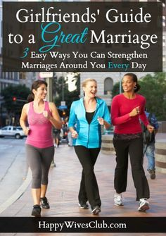 Girlfriends' Guide to a Great Marriage: 3 Easy Ways You Can Strengthen Marriages Around You Every Day