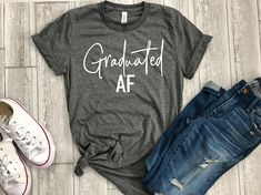 graduated Af shirt, graduated AF tee, Graduation shirt, Graduation gift, gift for grad, Grad af shirt, gift for college grad, college gift  Tee info: ...................................  This unisex boyfriend tee can be worn casual or dressed up.  A Fast Fashion collection
