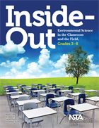 Teachers seeking new ways to integrate Earth science, chemistry, physical geography, and life science into a study of the environment should just step outside! So say the authors of Inside-Out: Environmental Science in the Classroom and the Field, Grades 3–8, who provide thought-provoking, interesting activities to help teachers and students leave the classroom and learn outside.