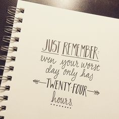"""2/100. """"Just remember, even your worst day only has twenty-four hours."""""""