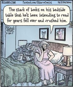"Dan Piraro ), American / Bizarro cartoon (comic) depicts man in bed smothered by TBR pile of books, wife on phone explaining ""The stack of books on his bedside table that he's been intending to read for years fell over and crushed him"" Stack Of Books, I Love Books, Good Books, Books To Read, Library Humor, Library Books, Book Memes, Book Quotes, Quotable Quotes"