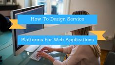 How To Design Service Platforms For Web Applications