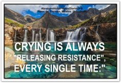 "Crying is always ""releasing resistance"", every single time. Abraham-Hicks Quotes (AHQ2365) #resistance #estherhicks #workshop"