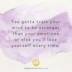 You gotta train your mind to be stronger than your emotions or else you'll lose yourself every time. #simplereminders #quotes #mind #strong #emotions #lose #yourself #every #time #train #mindfulness #life #selfhelp