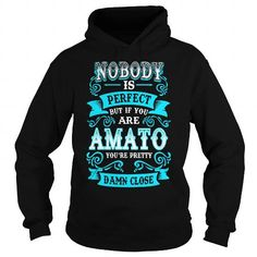 Cool AMATO Nobody is Perfect but if you are AMATO youre Pretty Damn Close T shirts