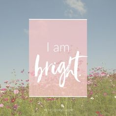Mantra: I am bright. Choose your own Positive Affirmations to download or share.