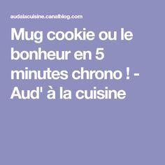 Mug cookie ou le bonheur en 5 minutes chrono ! - Aud' à la cuisine