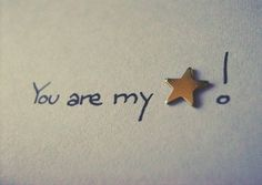you are my star!