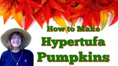 Here's how to make hypertufa pumpkins. Printable included along with a video. Turn an old treat bucket into a cute hypertufa garden ornament for fall. Trough Planters, Cement Planters, Basket Planters, Succulent Gardening, Gardening Tips, Flower Gardening, Cement Color, Papercrete, Growing Succulents