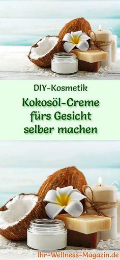 Kokosöl Kosmetik selber machen - Rezept für selbst gemachte Kokosöl Creme fürs Gesicht mit nur 5 Zutaten - versorgt die Haut mit viel Feuchtigkeit ...