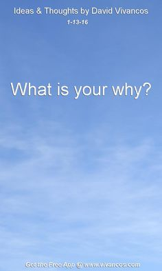 What is your why? [January 13th 2016] https://www.youtube.com/watch?v=V2Vn0G9u3AU