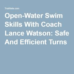 Open-Water Swim Skills With Coach Lance Watson: Safe And Efficient Turns