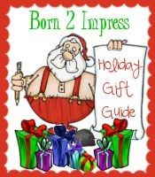 Win Tons of prizes in the Born 2 Impress Holiday Gift Guide.
