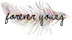 Forever young. This would be a cute tattoo.