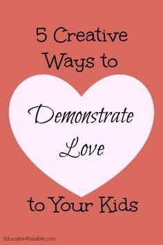 5 creative ways to demonstrate love to your kids all year long @Education Possible