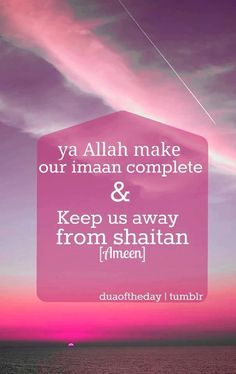 O Allah, make our faith complete and keep us away from Satan. Allah Quotes, Muslim Quotes, Quran Quotes, Hindi Quotes, Qoutes, Beautiful Islamic Quotes, Islamic Inspirational Quotes, Beautiful Dua, Islamic Prayer