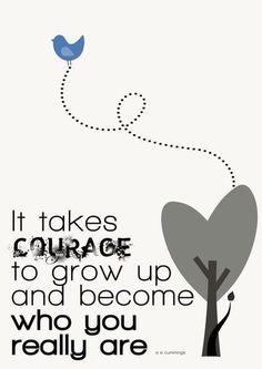 Citaat: je hebt moed nodig om te groeien en te zijn wie je werkelijk bent