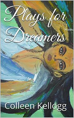 Plays for Dreamers by Colleen Kellogg http://smile.amazon.com/dp/B012905J22/ref=cm_sw_r_pi_dp_5Q7Tvb0XK7H8R