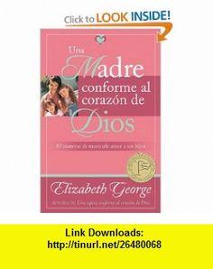 Una Madre conforme al corazon de Dios (Spanish Edition) (9780825412677) Elizabeth George , ISBN-10: 0825412676  , ISBN-13: 978-0825412677 ,  , tutorials , pdf , ebook , torrent , downloads , rapidshare , filesonic , hotfile , megaupload , fileserve