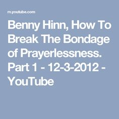 Benny Hinn, How To Break The Bondage of Prayerlessness. Part 1 - Benny Hinn, Spiritual Growth, Youtube, Youtube Movies