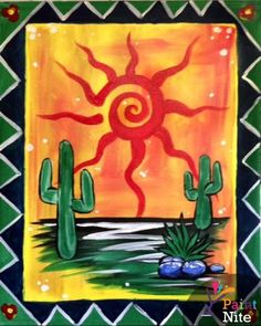 Join us for a Paint Nite event Mon Mar 2015 at 390 W. Cactus Painting, Cactus Art, Painting & Drawing, Watercolor Paintings, Mexican Artwork, Mexican Folk Art, Southwestern Art, Desert Art, Sun Art