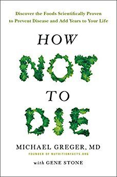 How Not To Die: Discover the foods scientifically proven to prevent and reverse disease (affiliate)