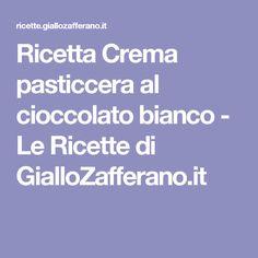 Ricetta Crema pasticcera al cioccolato bianco - Le Ricette di GialloZafferano.it