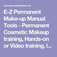 E-Z Permanent Make-up Manual Tools - Permanent Cosmetic Makeup training, Hands-on or Video training, learn eyeliner, eyebrows, lips, lash perms, lash & brow tinting, Permanent Makeup Supplies