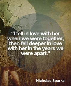 I fell in love with her - Nicholas Sparks quotes Time doesn't extinguish the feelings, what's meant to be will always find a way. Lyric Quotes, Movie Quotes, Book Quotes, Life Quotes, Nicholas Sparks Zitate, Nicholas Sparks Quotes, Love Words, Beautiful Words, All You Need Is Love