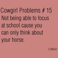 OMGOSH I'm so sad I can never focus all I can think about is my horse and riding and training programs and what I am going to do at the barn today. Every day of my life Rodeo Quotes, Equine Quotes, Equestrian Quotes, Equestrian Problems, Horse Quotes, Horse Sayings, Hunting Quotes, Girl Sayings, Son Quotes