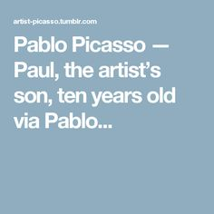 Pablo Picasso — Paul, the artist's son, ten years old via Pablo...