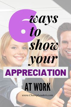 6 Ways to Show Your Appreciation at Work - Business Management - Ideas of Business Management - Appreciation Leadership Tips Management Tips Career Advice Career Tips Leadership Team engagement