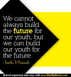"""We cannot always build the future for our youth, but we can build our youth for the future."""