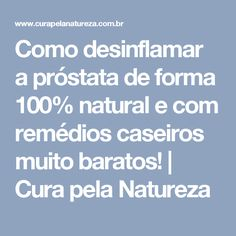 Como desinflamar a próstata de forma 100% natural e com remédios caseiros muito baratos! | Cura pela Natureza