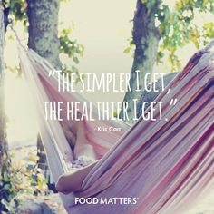 """""""The simpler I get, the healthier I get."""" - Kris Carr www. Health And Beauty, Health And Wellness, Health Fitness, Holistic Wellness, Workout Fitness, Matter Quotes, Mindfulness Quotes, Health Quotes, Nutrition Quotes"""