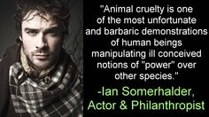 "Ian Somerhalder Joins Ricky Gervais and Other Celebs to Campaign Against Attending Animal Performances. ""No Voice No Choice,"" a campaign designed to end the use of animals in entertainment. #vegan"