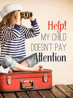 Help! My child doesn't pay attention - tips for keeping your child on task